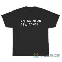 2% Bahamian 98% Conch T-Shirt