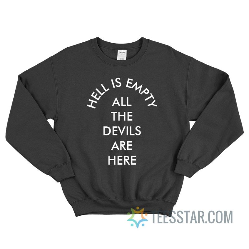 Hell Is Empty All The Devils Are Here Sweatshirt