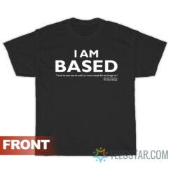 I Am Based Opposite of Woke T-Shirt For Unisex