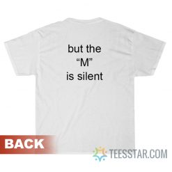 I Need Moral Support But The M Is Silent T-Shirt
