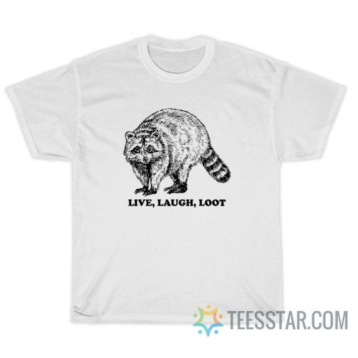 Racoon Live Laugh Loot T-Shirt