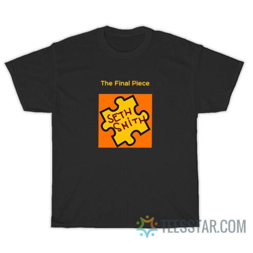 The Final Piece Seth Smith T-Shirt