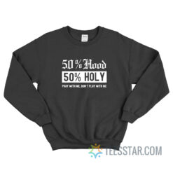 50 Hood 50 Holy Pray With Me Don't Play With Me Sweatshirt