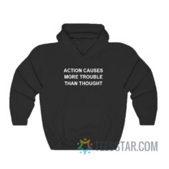 Action Causes More Trouble Than Thought Hoodie