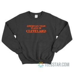 America's Team Plays In Cleveland Sweatshirt