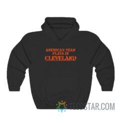 America's Team Plays In Cleveland Hoodie