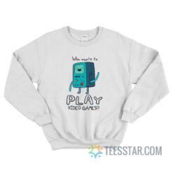 Adventure Time BMO Who Wants To Play Video Games Sweatshirt